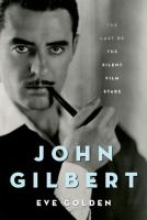 John Gilbert : the last of the silent film stars