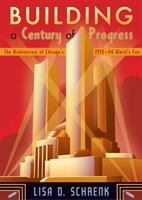 Building a century of progress : the architecture of Chicago's 1933-34 World's Fair