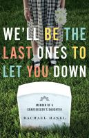 We'll be the last ones to let you down : memoir of a gravedigger's daughter