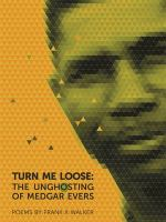 Turn me loose : the unghosting of Medgar Evers : poems