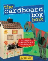 The cardboard box book :   25 things to make and do with an empty box