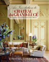An Invitation to Chateau du Grand-Luce : Decorating a Great French Country House