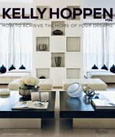Kelly Hoppen : How to Achieve the Home of Your Dreams