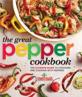 Melissa's the great pepper cookbook : the ultimate guide to choosing and cooking with peppers.