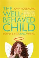 The Well-Behaved Child : Discipline That Really Works!
