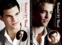 Bonded by blood : Robert Pattinson biography ; Bonded by blood : Taylor Lautner biography