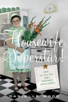Housewife superstar! : advice (and much more) from a nonagenarian domestic goddess