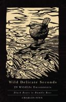Wild delicate seconds : 29 wildlife encounters