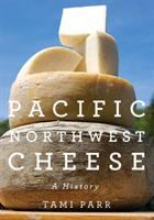 Pacific Northwest cheese : a history