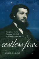 Restless fires : young John Muir's thousand-mile walk to the Gulf in 1867-68