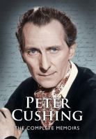Peter Cushing : the complete memoirs