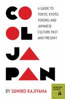 Cool Japan : [a guide to Tokyo, Kyoto, Tohoku, and Japanese culture past and present]