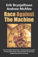 Race against the machine : how the digital revolution is accelerating innovation, driving productivity, and irreversibly transforming employment and the economy