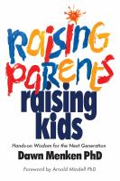 Raising Parents, Raising Kids : Hands-On Wisdom for the Next Generation