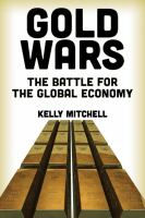 Gold wars : the battle for the global economy