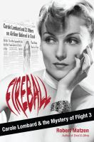 Fireball : Carole Lombard and the mystery of Flight 3