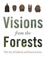 Visions from the forests : the art of Liberia and Sierra Leone