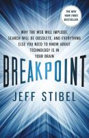Breakpoint : Why the Web Will Implode, Search Will Be Obsolete, and Everything Else You Need to Know About Technology Is in Your Brain