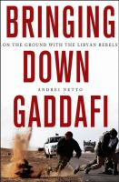 Bringing down Gaddafi : on the ground with the Libyan rebels