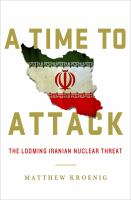 A time to attack : the looming Iranian nuclear threat