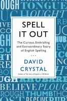Spell it out : the curious, enthralling and extraordinary story of English spelling