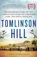Tomlinson Hill : The Remarkable Story of Two Families Who Share the Tomlinson Name - One White, One Black