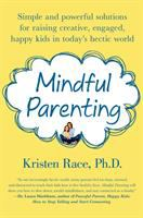 Mindful Parenting : Simple and Powerful Solutions for Raising Creative, Engaged, Happy Kids in Today's Hectic World
