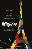Metronome : a history of Paris from the underground up