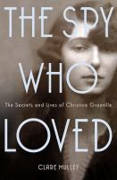 The spy who loved : the secrets and lives of Christine Granville