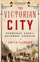 The Victorian City : Everyday Life in Dickens' London