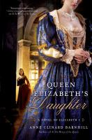 Queen Elizabeth's daughter : a novel of Elizabeth I