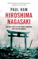 Hiroshima Nagasaki : The Real Story of the Atomic Bombings and Their Aftermath