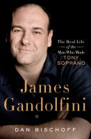 James Gandolfini : the real life of the man who made Tony Soprano