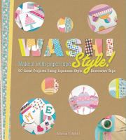 Washi style! : over 101 great projects using Japanese-style decorative tape