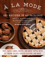 À la mode : 120 recipes in 60 pairings : pies, tarts, cakes, crisps, and more topped with ice cream, gelato, frozen custard, and more