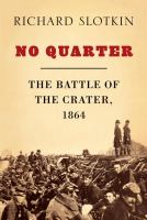 No quarter :   the Battle of the Crater, 1864