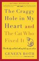 The craggy hole in my heart and the cat who fixed it : over the edge and back with my cat, my dad, and me