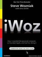 iWoz computer geek to cult icon : how I invented the personal computer, co-founded Apple, and had fun doing it