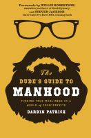 The dude's guide to manhood : finding true manliness in a world of counterfeits