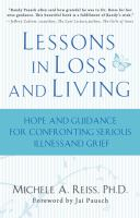 Lessons in loss and living : hope and guidance for confronting serious illness and grief