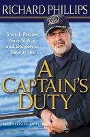 A captain's duty : Somali pirates, Navy SEALS, and dangerous days at sea