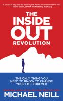 The Inside Out Revolution : The Only Thing You Need to Know to Change Your Life Forever