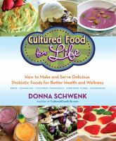 Cultured food for life : how to make and serve delicious probiotic foods for better health and wellness