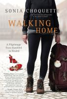 Walking home : a pilgrimage from humbled to healed