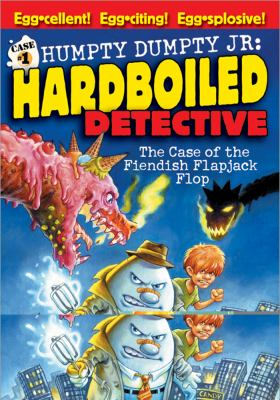 Humpty Dumpty, Jr., hardboiled detective.  [Case 1],  In the case of the fiendish flapjack flop