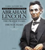 Abraham Lincoln :   the prairie years and the war years