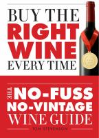 Buy the right wine every time : the no-fuss, no-vintage wine guide