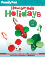 FamilyFun Homemade Holidays : 150 Festive Crafts, Recipes, Gifts & Parties