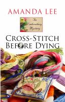 Cross-stitch before dying : an embroidery mystery