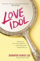 Love idol : letting go of your need for approval --and seeing yourself through God's eyes